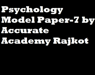 Psychology Model Paper-7 by Accurate Academy Rajkot