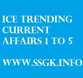 ICE TRENDING CURRENT AFFAIRS 1 TO 5