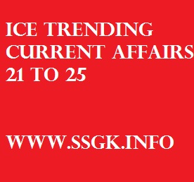 ICE TRENDING CURRENT AFFAIRS 21 TO 25