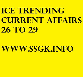 ICE TRENDING CURRENT AFFAIRS 26 TO 29