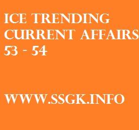 ICE TRENDING CURRENT AFFAIRS 53 - 54