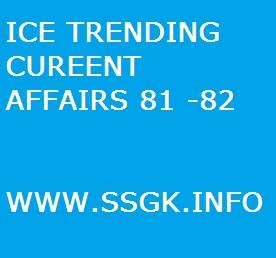 ICE TRENDING CUREENT AFFAIRS 81 -82