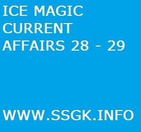 ICE MAGIC CURRENT AFFAIRS 28 - 29